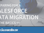 The Basics of Preparing for a Salesforce Data Migration