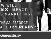 How Will Gen Z Impact B2B Marketing? Is the Salesforce Platform Ready?