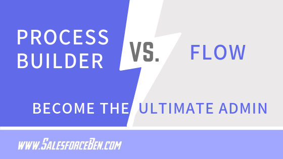 Process Builder Vs Flows - Become the Ultimate Admin