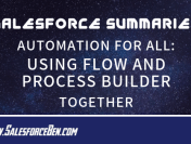 Salesforce Summary – Automation for All: Using Flow and Process Builder Together