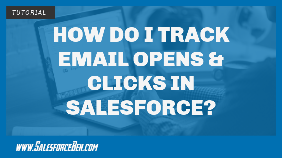 How do I Track Email Opens & Clicks In Salesforce?