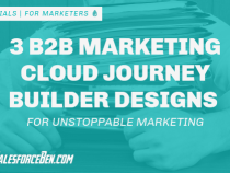 3 B2B Salesforce Marketing Cloud Journey Builder Designs for Unstoppable Marketeers