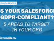 Is Your Salesforce GDPR-compliant? 5 Areas You Should Target In Your Org