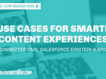 Smarter Content Experiences: 3 Use Cases for Connected CMS, Salesforce Einstein & Apis