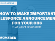 How to Make Important Salesforce Announcements for Your Org That Won't Be Ignored!
