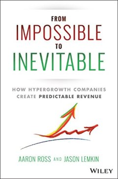 From Impossible to Inevitable by Aaron Ross and Jason Lemkin