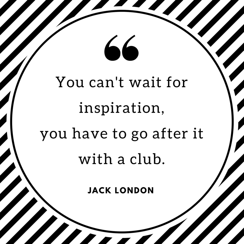 Quote in black and white circle - you can't wait for inspiration, you have to go after it with a club by Jack London
