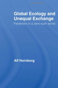 GLOBAL ECOLOGY AND UNEQUAL EXCHANGE by A. Hornborg (2012)