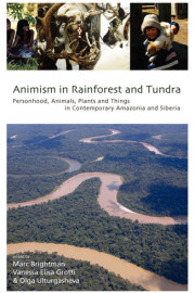 ANIMISM IN RAINFOREST AND TUNDRA by M. Brightman, V. E. Grotti & O. Ultrugasheva (2014)