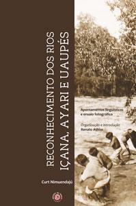 Reconhecimento dos Rios Içana, Ayari e Uaupés: Apontamentos Linguisticos e Fotografias de Curt Nimuendajú