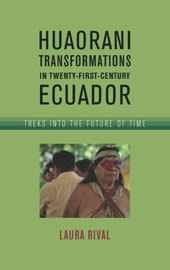 HUAORANI TRANSFORMATIONS IN TWENTY-FIRST-CENTURY ECUADOR by L. Rival (2016)