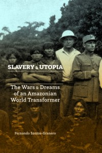 SLAVERY and UTOPIA, by Fernando Santos-Granero (2018)