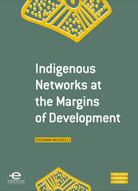 INDIGENOUS NETWORKS AT THE MARGINS OF DEVELOPMENT by Giovanna Micarelli (2014)