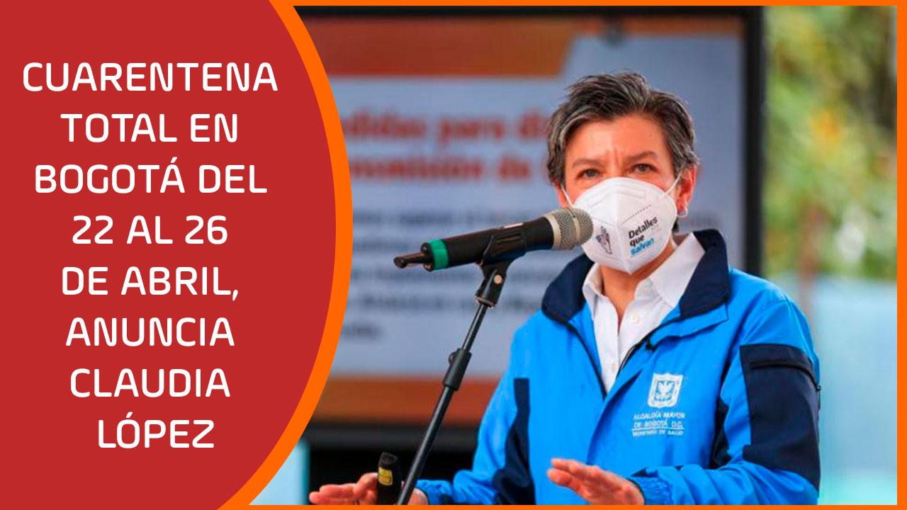 Cuarentena total en Bogotá del 22 al 26 de abril, anuncia Claudia López