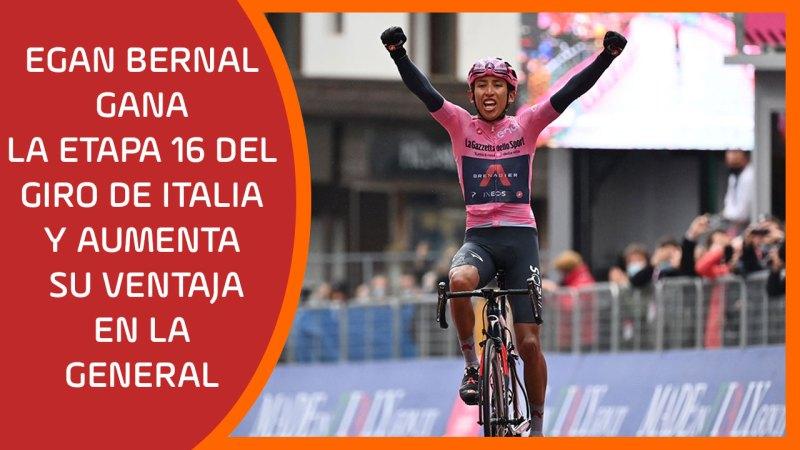 Egan Bernal gana la etapa 16 del Giro de Italia y aumenta su ventaja en la general