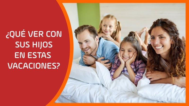 ¿Qué ver con sus hijos en estas vacaciones?