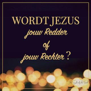 Wordt Jezus jouw Redder of jouw Rechter