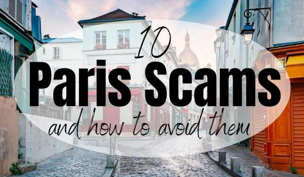 Scams in Paris! How to avoid the most common cons
