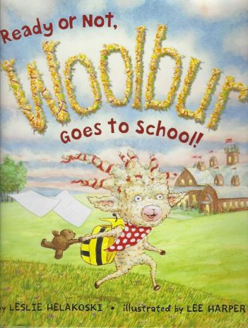 Ready or Not, Woolbur Goes to School by Leslie Helakoski
