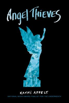 Angel Thieves by Kathi Appelt