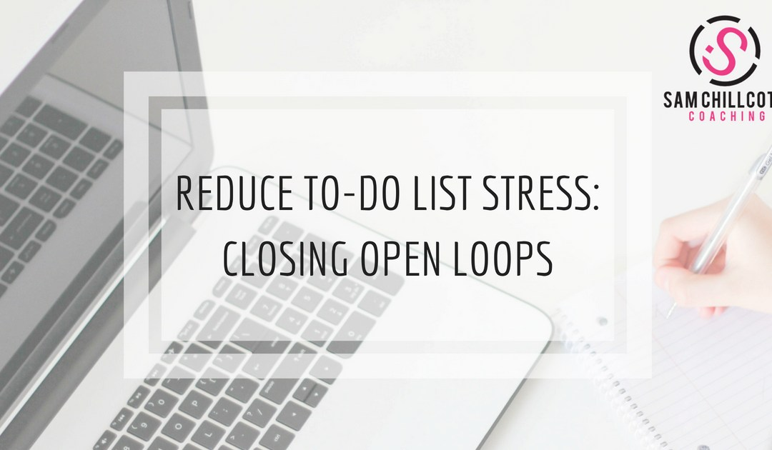 Reduce To-Do List Stress: Closing Open Loops