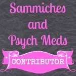 Sammiches and Psych Meds