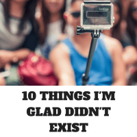 From Facebook to selfie sticks, there are many things I'm glad didn't exist when I was young because that meant I avoided going viral for doing something stupid, and I got to spend time with others unplugged.