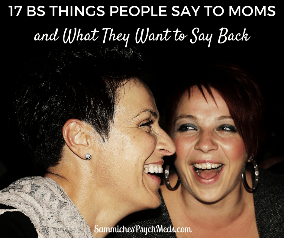 17 BS Things People Say to Moms and What They Want to Say Back