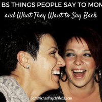 People say a lot of ballsy things to moms. Here are some of the best responses that moms wish they could say back.
