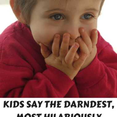 """You've heard that expression, """"From the Mouths of Babes,"""" right? Some of the things children say are hilarious. Hilariously embarrassing, that is."""