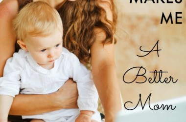 Being a working mom isn't easy. Many people criticize it. But here is why working full time makes me a BETTER mom, actually.