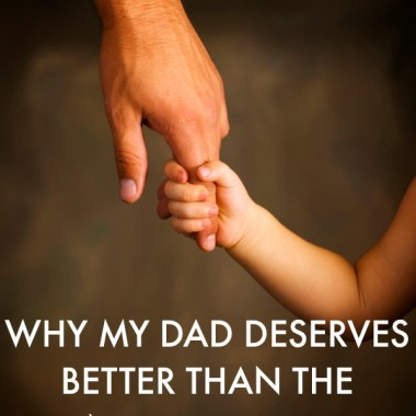 Father/daughter relationships can be tough. But despite my strained relationship with my father, I have realized he just may deserve better than the world's okayest daughter.