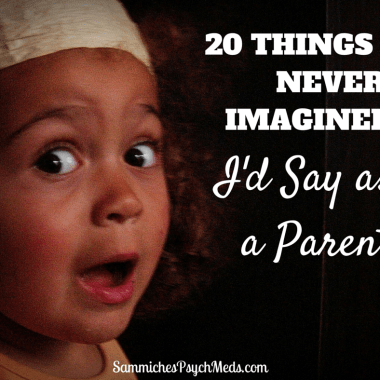 Before we become parents, we are so sure of what we will and will not do and say. Here are 20 things none of us imagined we'd utter once having kids of our own.