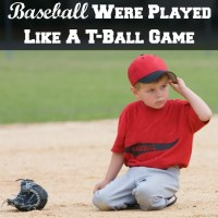 How fun would it be if Major League baseball were played like t-ball? Here's how one writer imagines it going down.