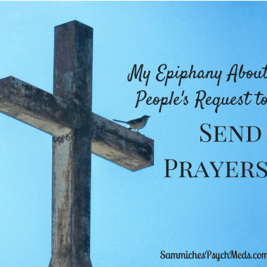 """Believe it or not, I used to take people's request to """"send prayers"""" as a personal attack upon my belief system. Well, I've had an epiphany, and to those whose request I didn't fulfill, I'm sorry."""