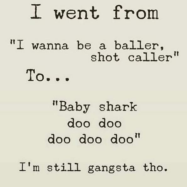 baller shot caller baby shark doo doo still gangsta tho
