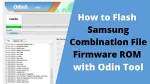 How to Flash Samsung Combination File Firmware ROM with Odin Tool