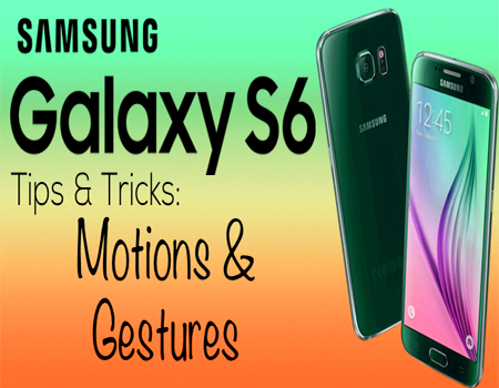 How to Use Motion and Gestures on Galaxy S6