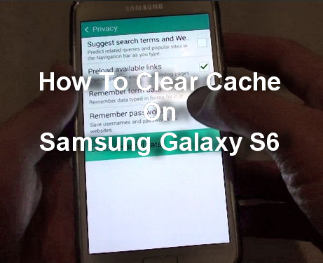 How To Clear Cache On Samsung Galaxy S6