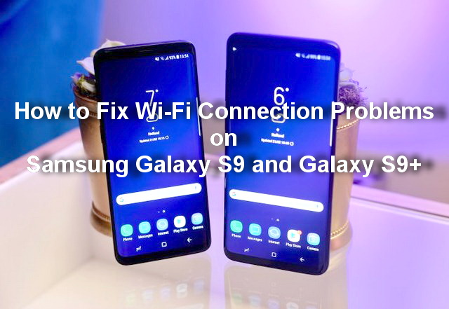 How to Fix Wi-Fi Connection Problems on Samsung Galaxy S9