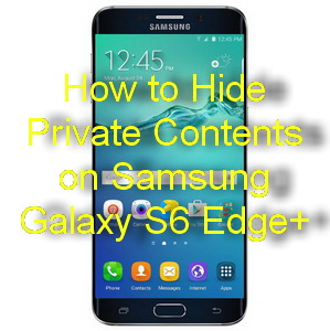How to Hide Private Contents on Samsung Galaxy S6 Edge+