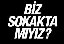 Photo of BİZ SOKAKTA MIYIZ?