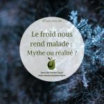 Le froid nous rend malade: Mythe ou Réalité?