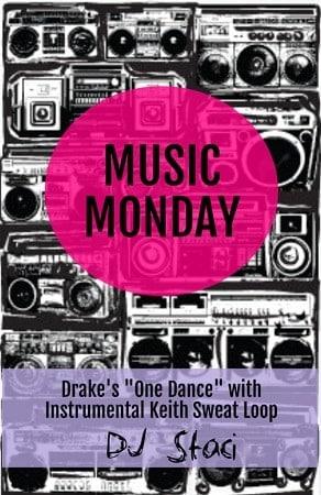 Music-Monday-One-Dance-Keith-Sweat-Loop