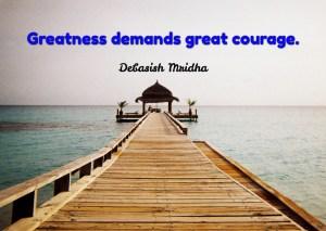 Greatness demands courage