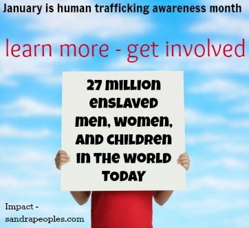 January is human trafficking awareness month. Learn more at Impact - sandrapeoples.com