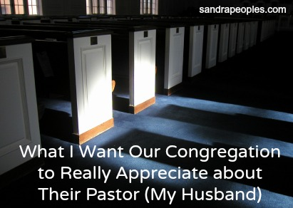 What I Want Our Congregation to Really Appreciate about Their Pastor (My Husband) - sandrapeoples.com