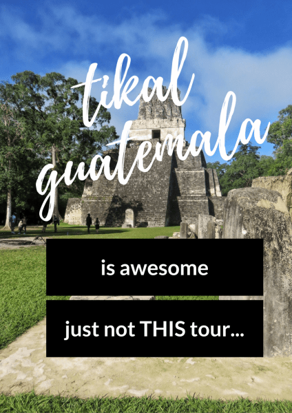 Tikal Guatemala, the HUGE Mayan site is amazing but just don't take the same tour I did.
