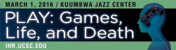 PLAY: Games, Life, and Death