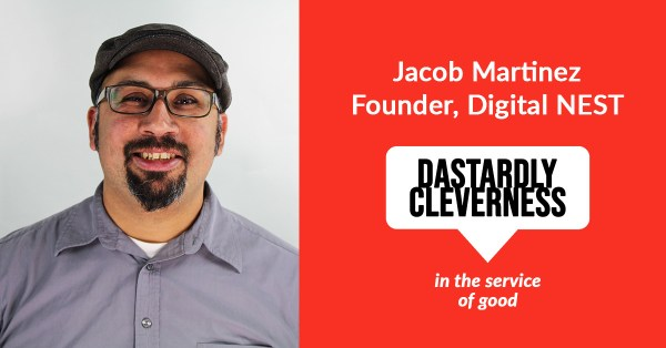 Dastardly Cleverness in the Service of Good: Jacob Martinez, Digital NEST